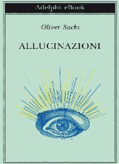 Oliver Sacks ALLUCINAZIONI