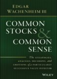 Common stocks and common sense : the strategies, analyses, decisions, and emotions of a particularly successful value investor