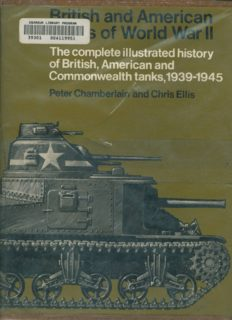 British and American Tanks of World War II; The Complete Illustrated History of British, American and Commonwealth Tanks, Gun Motor Carriages and Spe