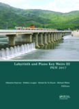 Labyrinth and Piano Key Weirs III : Proceedings of the 3rd International Workshop on Labyrinth and Piano Key Weirs (PKW 2017), February 22-24, 2017, Qui Nhon, Vietnam
