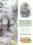 Beatrix Potter's gardening life : the plants and places that inspired the classic children's tales