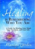 Healing is remembering who you are : a guide for healing your mind, your emotions, and your life