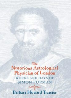 The Notorious Astrological Physician of London: Works and Days of Simon Forman