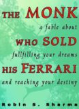 The Monk Who Sold His Ferrari : A Spiritual Fable about Fulfilling Your Dreams and Reaching Your