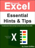 Microsoft Excel Essential Hints and Tips: Fundamental hints and tips to kick start your Excel