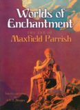 Worlds of enchantment : the art of Maxfield Parrish