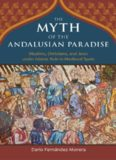 The Myth of the Andalusian Paradise: Muslims, Christians, and Jews under Islamic Rule in Medieval