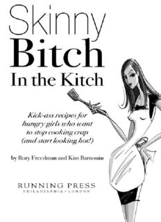 Skinny Bitch in the Kitch: Kick-Ass Recipes for Hungry Girls Who Want to Stop Cooking Crap