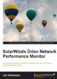 SolarWinds Orion Network Performance Monitor: An essential guide for installing, implementing, and calibrating SolarWinds Orion NPM