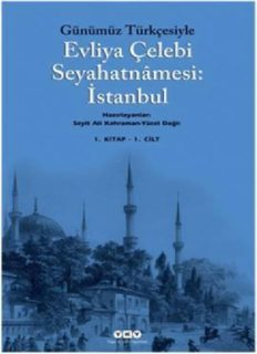 EVLİYÂ ÇELEBİ Günümüz Türkçesiyle Evliyâ Çelebi Seyahatnâmesi
