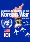 Coalition Air Warfare in the Korean War, 1950-1953: Proceedings, Air Force Historical Foundation Symposium, Andrews AFB, Maryland, May 7-8, 2002