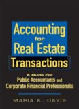 Accounting for Real Estate Transactions: A Guide For Public Accountants and Corporate Financial
