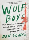 Wolf Boys Two American Teenagers and Mexico's Most Dangerous Drug Cartel