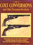 A Study of Colt Conversions and Other Percussion Revolvers