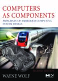 Computers as Components, Second Edition: Principles of Embedded Computing System Design (The Morgan Kaufmann Series in Computer Architecture and Design)