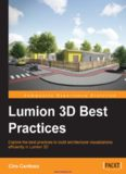 Lumion 3D Best Practices: Explore the best practices to build architectural visualizations efficiently in Lumion 3D