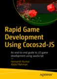 Rapid Game Development Using Cocos2d-JS: An end-to-end guide to 2D game development using
