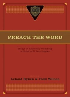 Preach the Word: Essays on Expository Preaching_ In Honor of R. Kent Hughes