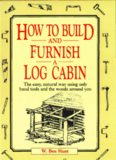 How to build and furnish a log cabin - The easy, natural way using only hand tools and the woods