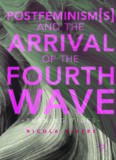 Postfeminism(s) and the arrival of the fourth wave : turning tides