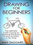 Drawing: For Beginners! : The Ultimate Crash Course to Learning the Basics of How to Draw In No Time