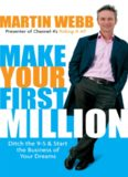 Make Your First Million: Ditch the 9-5 and Start the Business of Your Dreams
