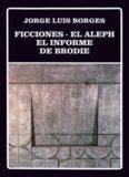 Ficciones, El Aleph, El Informe de Brodie