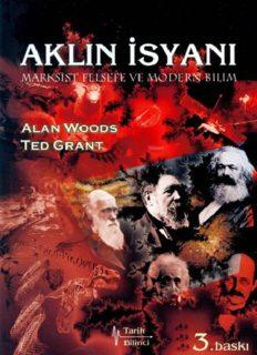 Aklın İsyanı - Marksist Felsefe ve Modern Bilim - Alan Woods, Ted Grant