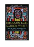 Diloggún tales of the natural world : how the moon fooled the sun, and other Santería stories