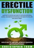 Erectile Dysfunction: natural cure for impotence, premature ejaculation and sexual performance: Learn how to exercise your penis to overcome performance anxiety, naturally