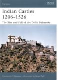 Indian Castles 1206-1526. The Rise and Fall of the Delhi Sultanate