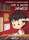 Confessions of a Japanese Linguist - How to Master Japanese: (The Journey to Fluent, Functional