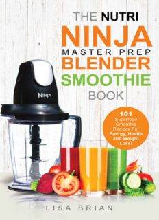 Nutri Ninja Master Prep Blender Smoothie Book: 101 Superfood Smoothie Recipes For Better Health, Energy and Weight Loss!