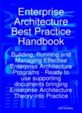 Enterprise Architecture Best Practice Handbook: Building, Running and Managing Effective Enterprise Architecture Programs - Ready to use supporting documents ... Enterprise Architecture Theory into Practice