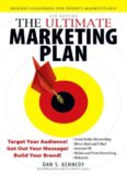 The Ultimate Marketing Plan: Target Your Audience! Get Out Your Message! Build Your Brand! 4th