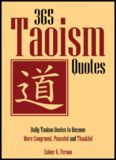 365 Taoism Quotes: Daily Taoism Quotes to Become More Congruent, Peaceful and Thankful
