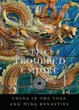 The Troubled Empire: China in the Yuan and Ming Dynasties