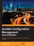 Ansible Configuration Management, 2nd Edition: Leverage the power of Ansible to manage your infrastructure efficiently