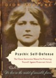 Psychic Self-Defense: The Classic Instruction Manual for Protecting Yourself Against Paranormal