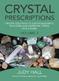 Crystal Solutions to Electromagnetic Pollution and Geopathic Stress An A-Z Guide