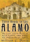 Three Roads to the Alamo: The Lives and Fortunes of David Crockett, James Bowie, and William Barret