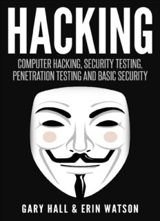 Hacking.  Computer Hacking, Security Testing,Penetration Testing, and Basic Security