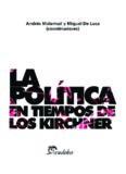 La política en tiempos de los Kirchner (Spanish Edition)