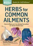 Herbs for Common Ailments: How to Make and Use Herbal Remedies for Home Health Care. A Storey