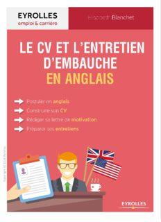 Le guide du CV et de l'entretien d'embauche en anglais : Postuler en anglais, construire son CV, rédiger sa lettre de motivation, préparer ses entretiens