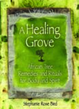 A Healing Grove: African Tree Remedies and Rituals for the Body and Spirit
