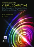 Introduction to Visual Computing: Core Concepts in Computer Vision, Graphics, and Image Processing
