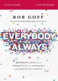 Everybody always : becoming love in a world full of setbacks and difficult people : study guide