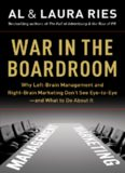 War in the Boardroom: Why Left-Brain Management and Right-Brain Marketing Don't See Eye-to-Eye
