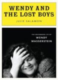 Wendy and the Lost Boys. The Uncommon Life of Wendy Wasserstein